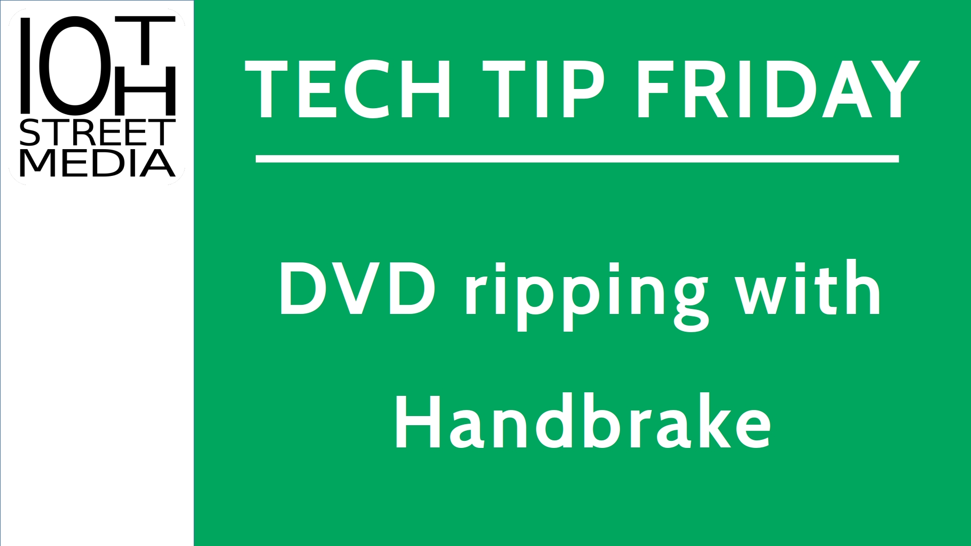 Title card for Tech Tip Friday: DVD ripping with Handbrake